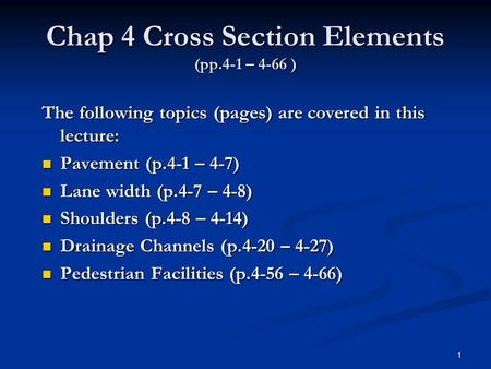 Chap 4 Cross Section Elements (pp.4-1 – 4-66 ) The following topics (pages) are covered in this lecture: Pavement (p.4-1 – 4-7) Pavement (p.4-1 – 4-7)