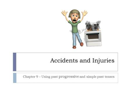Accidents and Injuries Chapter 9 – Using past progressive and simple past tenses.