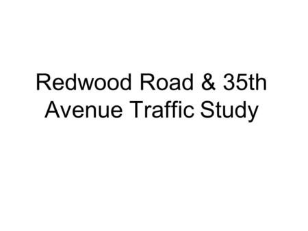 Redwood Road & 35th Avenue Traffic Study. Problems Observed: High collision rate along the corridor was found at McArthur Boulevard intersection, with.