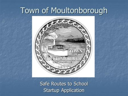 Town of Moultonborough Safe Routes to School Startup Application.