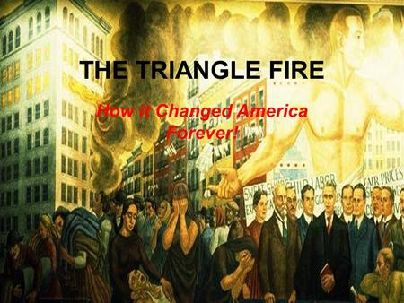 THE TRIANGLE FIRE How it Changed America Forever!.