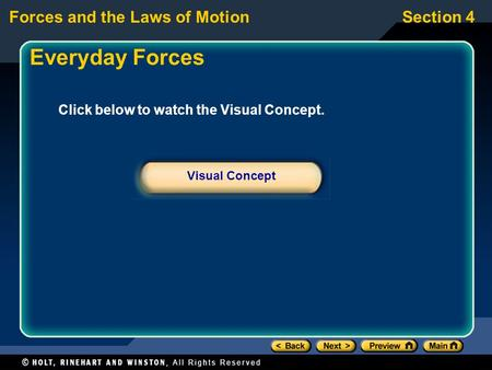 Forces and the Laws of MotionSection 4 Click below to watch the Visual Concept. Visual Concept Everyday Forces.