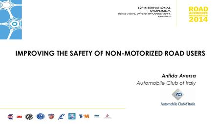 IMPROVING THE SAFETY OF NON-MOTORIZED ROAD USERS Antida Aversa Automobile Club of Italy.