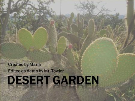 Created by Maria Edited as demo by Mr. Towler. How can the locations and identities of different plants in Desert Garden be made available to visitors?