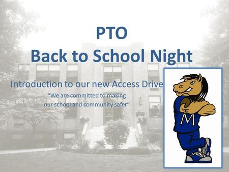 "PTO Back to School Night Introduction to our new Access Drive ""We are committed to making our school and community safer"""