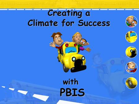 Creating a Climate for Success with PBIS. AGENDA Including Bus Drivers in your Training School Samples Lessons.