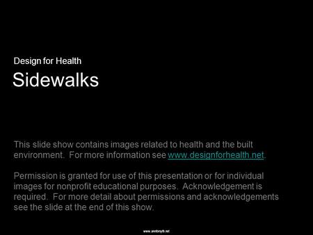 Www.annforsyth.net Sidewalks Design for Health This slide show contains images related to health and the built environment. For more information see www.designforhealth.net.www.designforhealth.net.