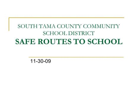SOUTH TAMA COUNTY COMMUNITY SCHOOL DISTRICT SAFE ROUTES TO SCHOOL 11-30-09.