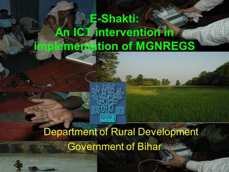 RDD Bihar Jan 091 E-Shakti: An ICT intervention in implementation of MGNREGS Department of Rural Development Government of Bihar.