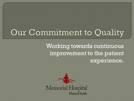 Working towards continuous improvement to the patient experience.