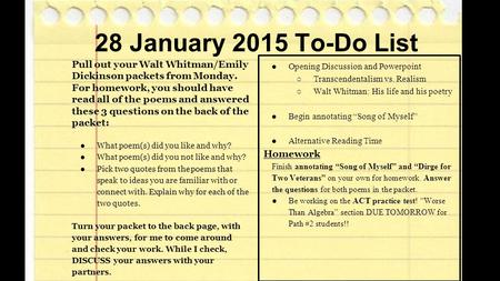 28 January 2015 To-Do List Pull out your Walt Whitman/Emily Dickinson packets from Monday. For homework, you should have read all of the poems and answered.