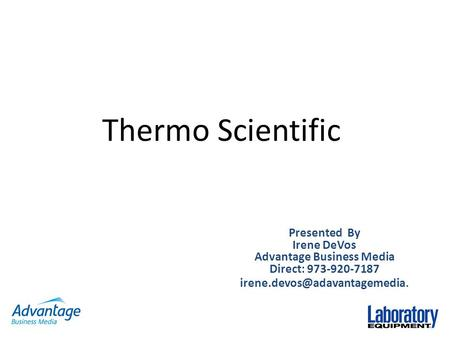 Thermo Scientific Presented By Irene DeVos Advantage Business Media Direct: 973-920-7187