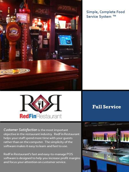 Simple, Complete Food Service System ™ Full Service Customer Satisfaction is the most important objective in the restaurant industry. RedFin Restaurant.