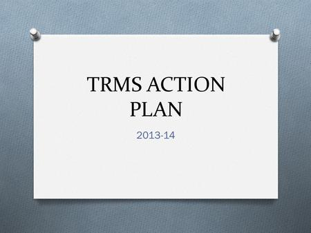 TRMS ACTION PLAN 2013-14. Goal #1 O Throughout the 2013-2014 school year, core content teams will develop pedagogy and strategies to integrate Common.