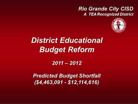 Recognized District Fiscal Year 2008 - 2009 Rio Grande City CISD A TEA Recognized District District Educational Budget Reform 2011 – 2012 Predicted Budget.