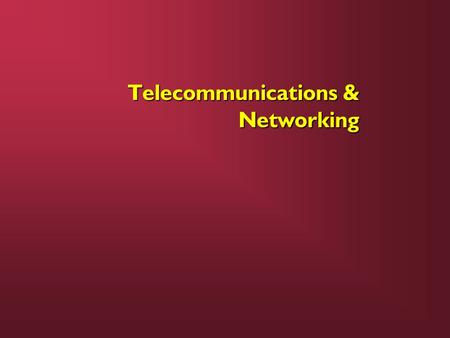 Telecommunications & Networking. TELECOMMUNICATIONS: Communications (both voice and data) at a distance TELECOMMUNICATIONS: Communications (both voice.