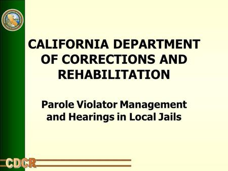 CALIFORNIA DEPARTMENT OF CORRECTIONS AND REHABILITATION Parole Violator Management and Hearings in Local Jails.
