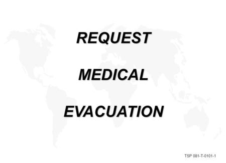 REQUESTMEDICALEVACUATION TSP 081-T-0101-1. Line 1 - Location of the pickup site Line 2 - Radio frequency, call sign, and suffix Line 3 - Number of patients.