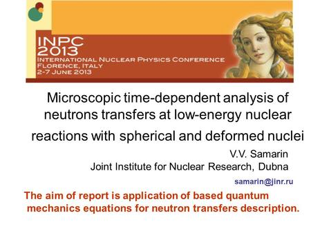 Microscopic time-dependent analysis of neutrons transfers at low-energy nuclear reactions with spherical and deformed nuclei V.V. Samarin.