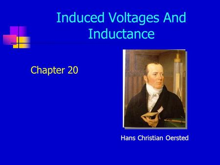 Induced Voltages And Inductance Chapter 20 Hans Christian Oersted.