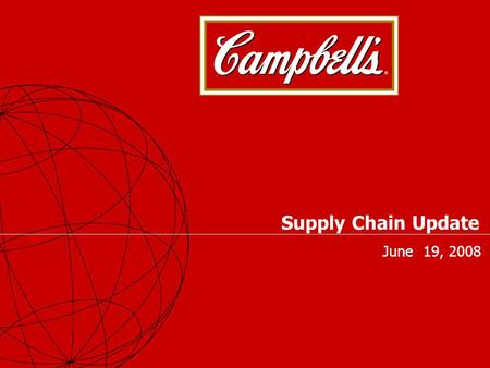 Supply Chain Update June 19, 2008. 2 Supply Chain Update For Campbell Sales Organization Supply Chain Update Agenda 1.Customer Service 2.Customer Pickup.