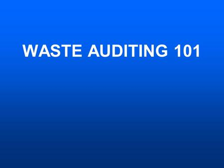 WASTE AUDITING 101. What Direction Are You Going?