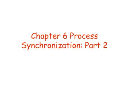 Chapter 6 Process Synchronization: Part 2. Problems with Semaphores Correct use of semaphore operations may not be easy: –Suppose semaphore variable called.