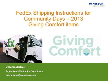 FedEx Shipping Instructions for Community Days – 2013 Giving Comfort items Valerie Aubel Product and Distribution Coordinator