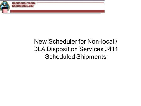 New Scheduler for Non-local / DLA Disposition Services J411 Scheduled Shipments.