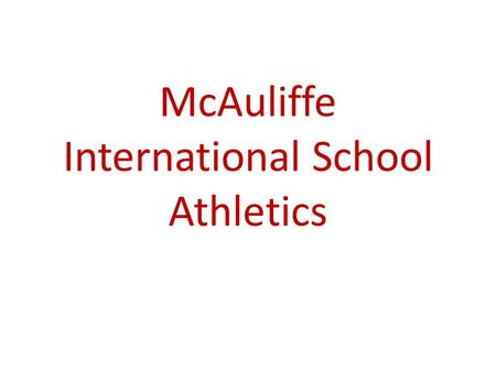McAuliffe International School Athletics. McAuliffe Athletics Essential Question: Have I successfully completed the registration process for the sport.