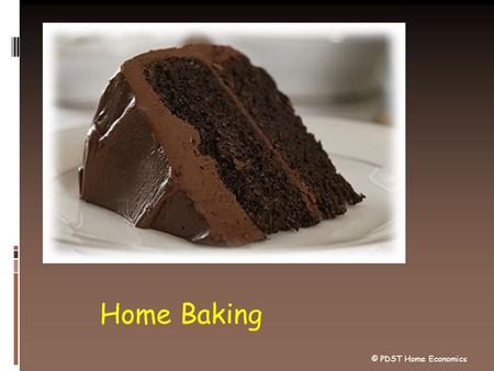 Home Baking © PDST Home Economics.  Better flavour  Attractive appearance  Cheaper  No preservatives  You can control ingredients Advantages of Home.