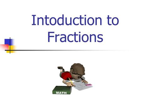 Intoduction to Fractions. What are FRACTIONS? Fractions are a part of the whole We use fractions all the time. Have you ever used a steel tape or a ruler?