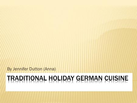 By Jennifer Dutton (Anna).  After World War II Germany cuisines was depending on the region.  North cuisines was influenced by the sea  Central cuisines.