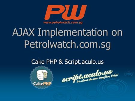 AJAX Implementation on Petrolwatch.com.sg Cake PHP & Script.aculo.us.