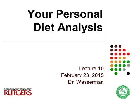 Your Personal Diet Analysis Lecture 10 February 23, 2015 Dr. Wasserman.