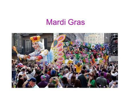 Mardi Gras. Mardi Gras came to New Orleans (la Nouvelle Orléans) through French explorers in 1699.