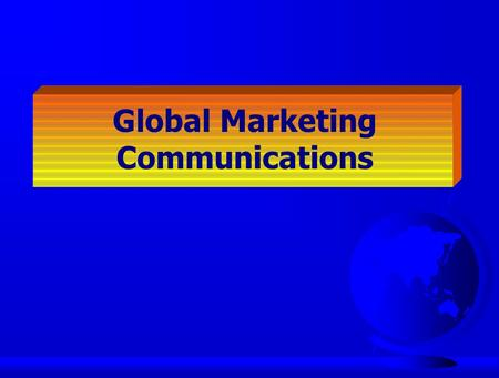 Global Marketing Communications. Global Attitudes Towards Advertising.