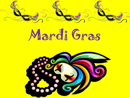 Mardi Gras. Mardi Gras came to New Orleans through its French heritage in 1699 Early explorers celebrated this French Holiday on the banks of the Mississippi.