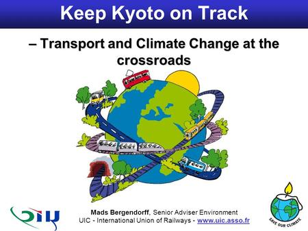 Shaping the railway of the 21st century Transport Climate talks, UNFCCC web kiosk, COP9, Milan, 9 December 2003 Keep Kyoto on Track – Transport and Climate.
