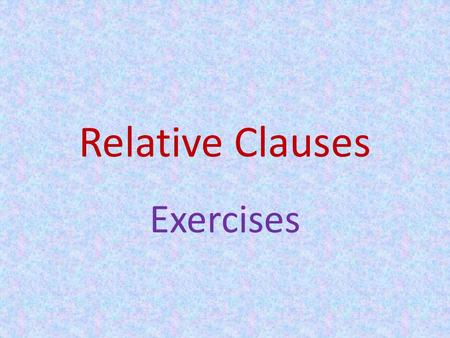 Relative Clauses Exercises.
