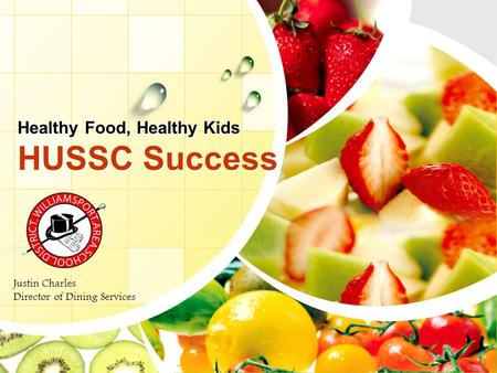 Healthy Food, Healthy Kids HUSSC Success Justin Charles Director of Dining Services.