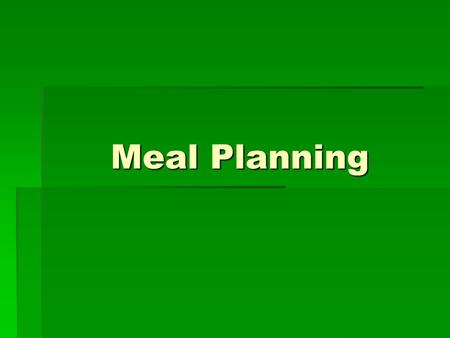 Meal Planning. Time Management  Organize the kitchen  Assemble the ingredients and equipment before beginning  Work on several items at the same time.