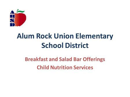 Alum Rock Union Elementary School District Breakfast and Salad Bar Offerings Child Nutrition Services.