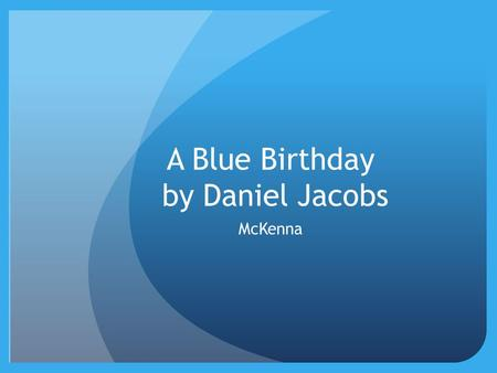A Blue Birthday by Daniel Jacobs McKenna. Setting Characters Jasmine's house Something I noticed about the setting was it reminded me of my birthday party.