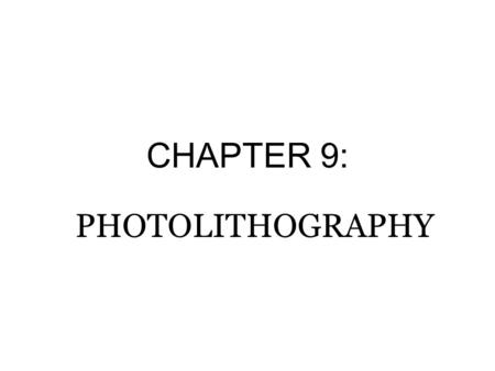 CHAPTER 9: PHOTOLITHOGRAPHY.