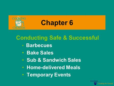 Cooking for Crowds Chapter 6 Conducting Safe & Successful Barbecues Bake Sales Sub & Sandwich Sales Home-delivered Meals Temporary Events.