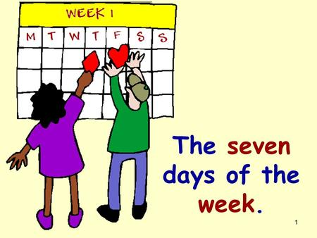 1 The seven days of the week. 2 Monday is our washing day. Scrub, scrub, scrub.