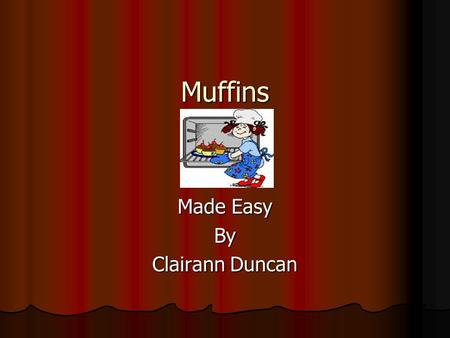 Muffins Made Easy By Clairann Duncan. Sizing up Muffins Muffins cups come in all shapes and sizes, from bite- size minis to standard 21/2-inch cups to.