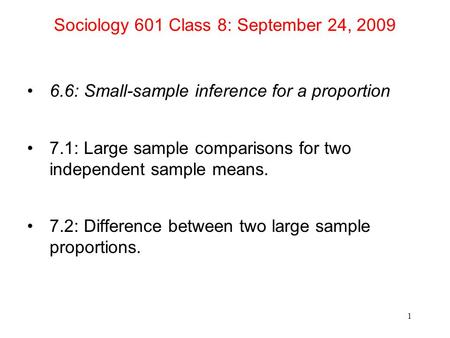 Sociology 601 Class 8: September 24, 2009 6.6: Small-sample inference for a proportion 7.1: Large sample comparisons for two independent sample means.