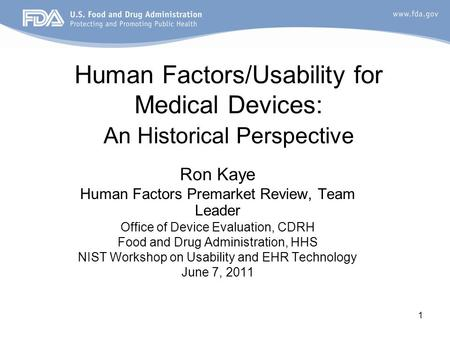 1 Human Factors/Usability for Medical Devices: An Historical Perspective Ron Kaye Human Factors Premarket Review, Team Leader Office of Device Evaluation,